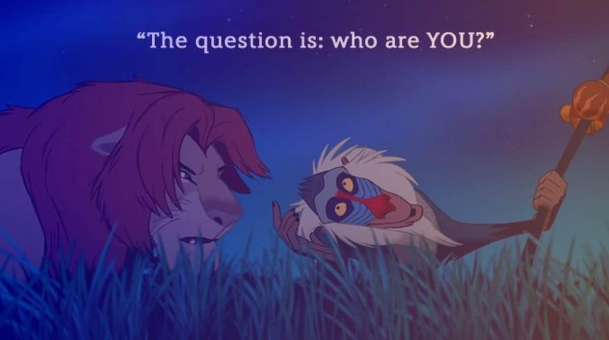 """Pour illustrer l'article sois toi-même : citation du Roi Lion : """"La question est : qui es-tu ?"""""""